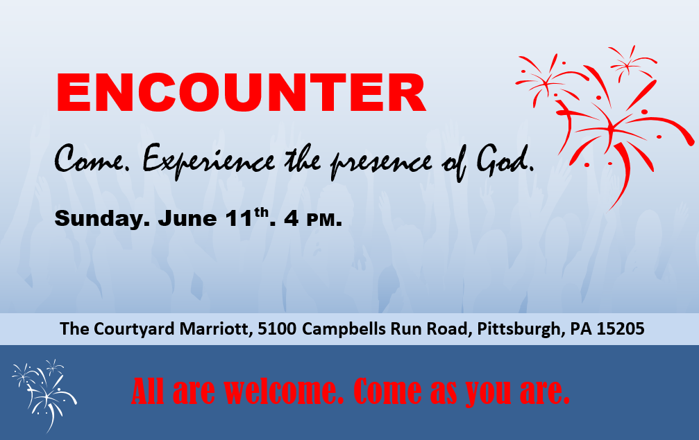 ENCOUNTER. Sunday June 11th, 4pm. Come. Experience the presence of God.